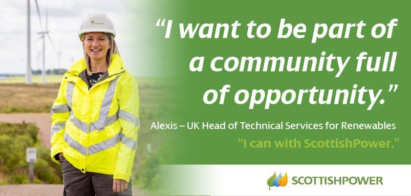 """I want to be part of a community full of opportunity."" Alexis - UK Head of Technical Services for Renewables. ""I can with ScottishPower"""
