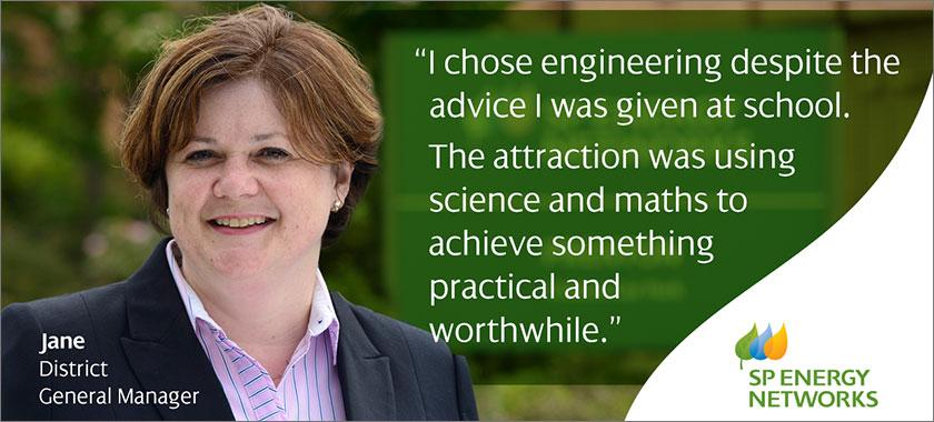 "Quote from Jane, District General Manager: ""I chose engineering despite the advice I was given at school. The attraction was using science and maths to achieve something practical and worthwhile."""